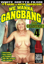 we wanna gang bang your grandma 4